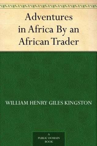 Adventures in Africa By an African Trader