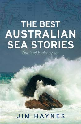 The Best Australian Sea Stories: Our Land Is Girt by Sea