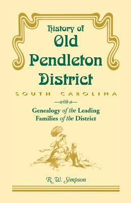 History Of Old Pendleton District: With A Genealogy Of The Leading Families Of The District