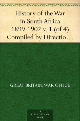 History of the War in South Africa 1899-1902 v. 1 (of 4) Compiled by Direction of His Majesty's Government