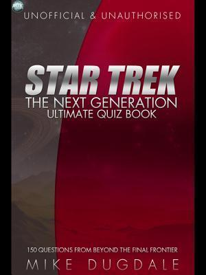 Star Trek: The Next Generation - Ultimate Quiz Book: 150 Questions from Beyond the Final Frontier