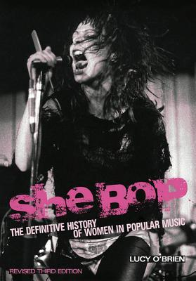 She Bop: The Definitive History of Women in Popular Music - Revised Third Edition