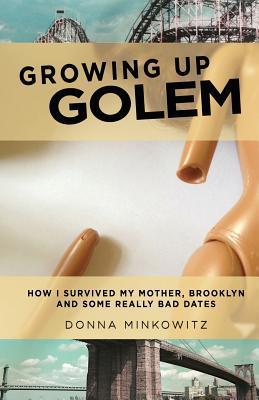 Growing Up Golem: How I Survived My Mother, Brooklyn, and Some Really Bad Dates