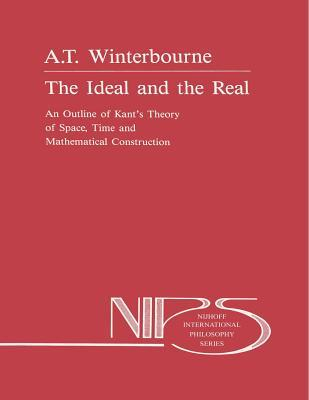 The Ideal and the Real: An Outline of Kant S Theory of Space, Time and Mathematical Construction