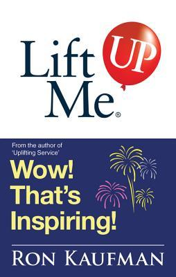 Lift Me Up! Wow Thats Inspiring: Sparkling Quotes and Brilliant Notes to Lift Your Spirits Higher!