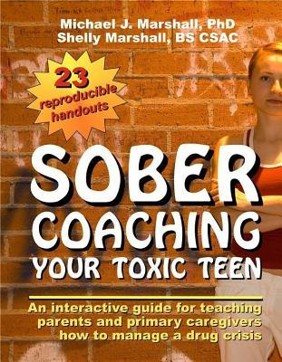 Sober Coaching Your Toxic Teen, a Workbook for Dealing with Teens in a Drug Crisis