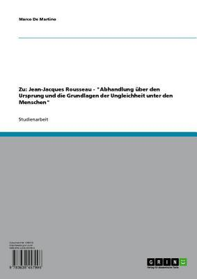 Zu: Jean-Jacques Rousseau - 'Abhandlung Uber Den Ursprung Und Die Grundlagen Der Ungleichheit Unter Den Menschen' 'Abhandlung Uber Den Ursprung Und Die Grundlagen Der Ungleichheit Unter Den Menschen'