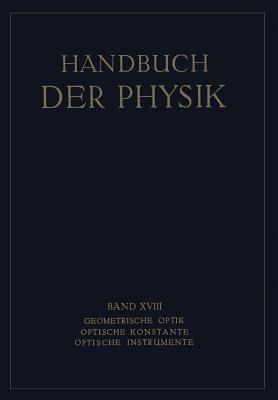Handbuch der Physik, Band XVIII: Geometrische Optik - Optische Konstante - Optische Instrumente