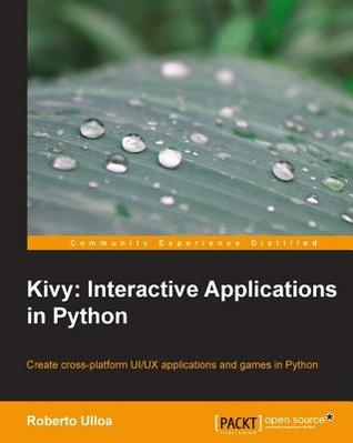 Kivy: Interactive Applications in Python by Roberto Ulloa