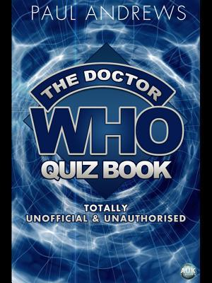 The Doctor Who Quiz Book: Totally Unofficial & Unauthorised