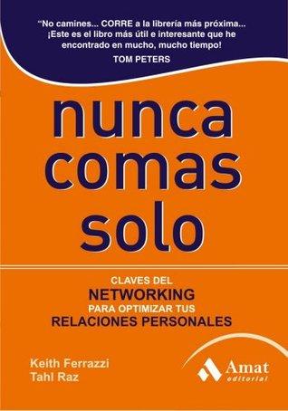NUNCA COMAS SOLO 3ªED.: Claves del NETWORKING para optimizar tus relaciones personales