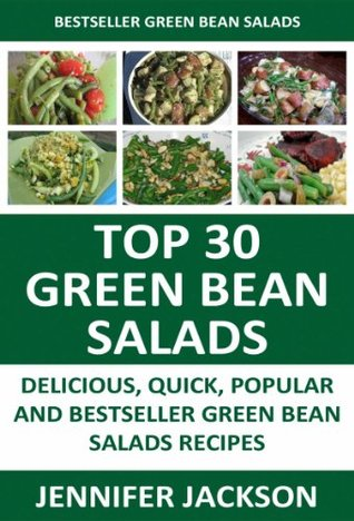 Latest Collection of Green Bean Salad Recipes: Top 30 Quick Delicious Popular And Most-Wanted Green Bean Salad Recipes