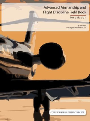 Advanced Airmanship and Flight Discipline Field Book (Convergent Performance Vector Series)