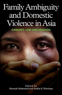 Family Ambiguity and Domestic Violence in Asia: Concept, Law and Process