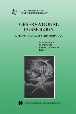 Observational Cosmology: With the New Radio Surveys Proceedings of a Workshop Held in a Puerto de La Cruz, Tenerife, Canary Islands, Spain, 13 15 January 1997