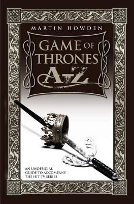 Games of Thrones A-Z: An Unofficial Guide to the Hit TV Series