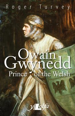 Owain Gwynedd, Prince of the Welsh
