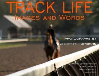 Track Life by Juliet R. Harrison