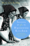 Secrets of a Hutterite Kitchen: Unveiling the Rituals Traditions and Food of the Hutterite Culture