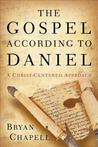 The Gospel According to Daniel by Bryan Chapell