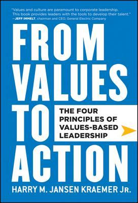 From Values to Action: The Four Principles of Values-Based Leadership: The Four Principles of Values-Based Leadership