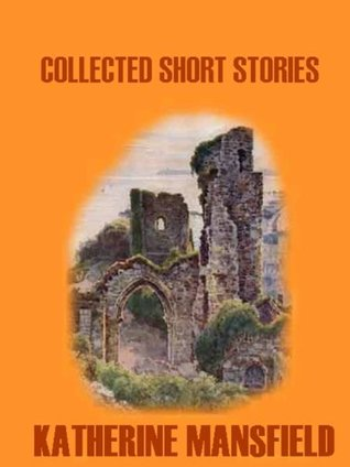 Collected Short Stories by Katherine Mansfield