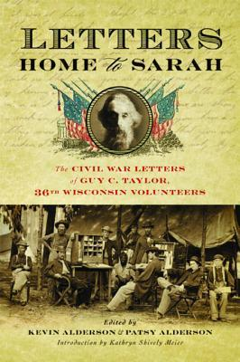 Letters Home to Sarah: The Civil War Letters of Guy C. Taylor, Thirty-Sixth Wisconsin Volunteers