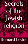 The Secrets of the Jewish World (What Christians don't know about the Jewish religion, traditions and way of life)