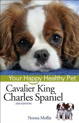 Ebook Cavalier King Charles Spaniel: Your Happy Healthy Pet by Norma Moffat read!