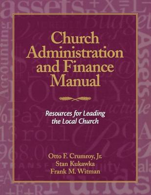 Church Administration and Finance Manual: Resources for Leading the Local Church