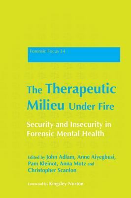 The Therapeutic Milieu Under Fire: Security and Insecurity in Forensic Mental Health