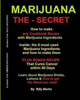 Marijuana The-Secret: How to Make Any Cookbook Recipe, Drinks, Lotions & Oils with Marijuana Ingredients