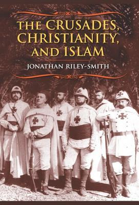 The Crusades, Christianity, and Islam by Jonathan Riley-Smith
