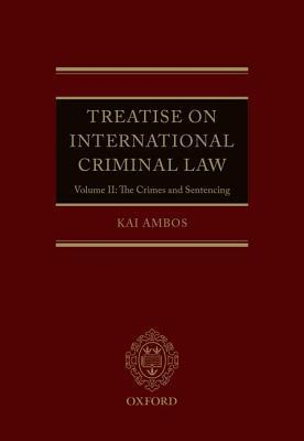 Treatise on International Criminal Law, Volume II: The Crimes and Sentencing