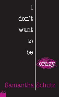 I don't wat to be crazy
