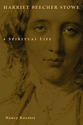 Harriet Beecher Stowe: A Spiritual Life
