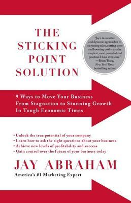 The Sticking Point Solution: 9 Ways to Move Your Business from Stagnation to Stunning Growth in Toug