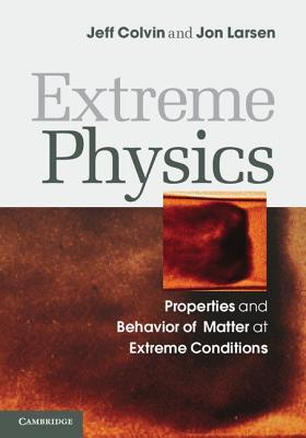 Extreme Physics: Properties and Behavior of Matter at Extreme Conditions
