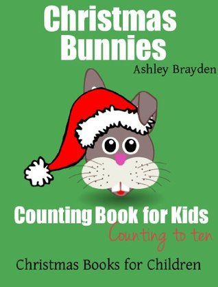 Christmas Bunnies: Counting Book for Kids (Christmas Books for Children)