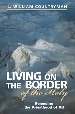Living on the Border of the Holy by L William Countryman