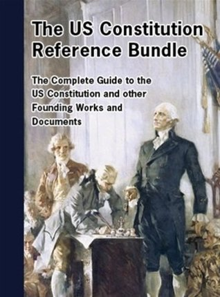 US Constitution Reference Suite; Sketches of the Lives of the Signers of the Declaration of Independence, US Constitution and more; also The Federalist ... in America; Inaugural Addresses and MORE