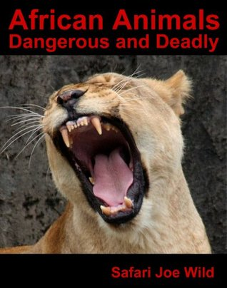 African Animals (Dangerous Lions, Tigers & Leopards and Other Deadly African Animals
