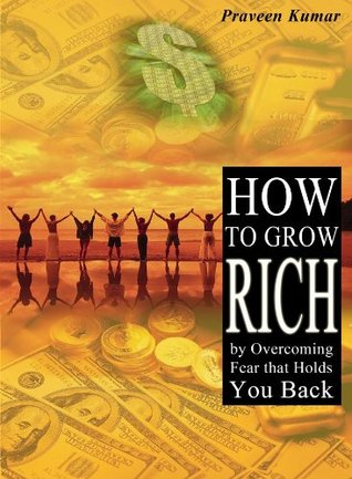How to Grow Rich by Overcoming Fear that Holds You Back (How To Create Wealth)