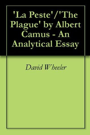 the plague by albert camus essay View essay - the plague essay from english ell1013f at university of cape town perspectives in the plague michael love lvxmic002 the plague by albert camus, which follows the story of the town oran.