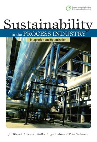 Sustainability in the Process Industry : Integration and Optimization