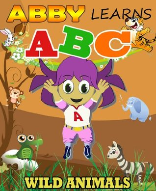 Abby Learns ABC - Wild Animals (Limited Edition, Including Fun Facts on Animals for Kids) (Children Picture Book Abby Series)