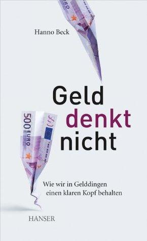 Geld denkt nicht: Wie wir in Gelddingen einen klaren Kopf behalten (German Edition)