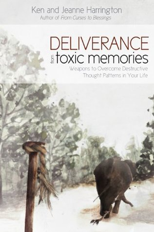 Deliverance from Toxic Memories: Weapons to Overcome Destructive Thought Patterns in Your Life