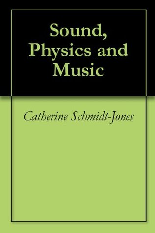 Sound, Physics and Music by Catherine Schmidt-Jones
