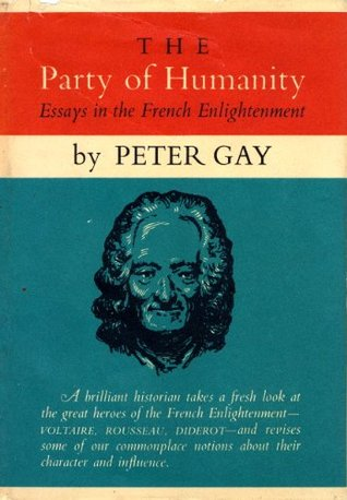 the party of humanity essays in the french enlightenment by peter gay